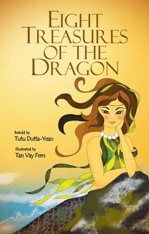 Eight Treasures of the Dragon, written by Tutu Dutta-Yean, illustrated by Tan Vay Fern