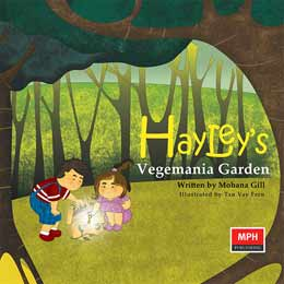 Hayley's Vegemania Garden, written by Mohana Gill, illustrated by Tan Vay Fern (MPH Publishing(Malaysia))
