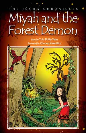 Miyah and the Forest Demon (The Jugra Chronicles), by Tutu Dutta-Yean, illustrated by Choong Kwee Kim