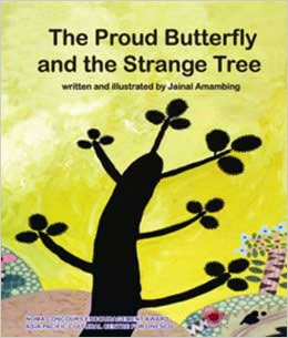 The Proud Butterfly and the Strange Tree, by Jainal Amambing (Oyez!Books (Malaysia), 2010)