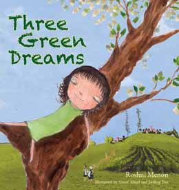 Three Green Dreams written by Roshni Menon, illustrated by Yusof Majid and Seeling Tan (SmallPrint (Malaysia), 2012)