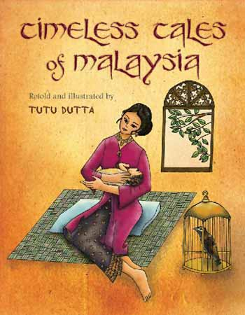 Timeless Tales of Malaysia, retold and illustrated by Tutu Dutta (Marshall Cavendish, 2010)