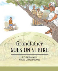 Grandfather Goes on Strike, written by K. S. Nagarajan, illustrated by Neeta Gangopadhya (Pratham Books, 2009)