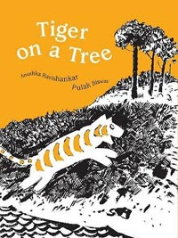 Tiger on a Tree,written by Anushka Ravishankar, illustrated by Pulak Biswas (Tara Books, 2002/paperback 2014)