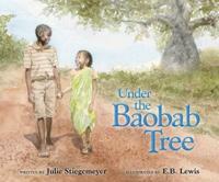 Under the Baobab Tree, written by Julie Stiegemeyer, illustrated by E.B. Lewis (Zonder Kidz, 2012)