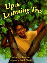 Up the Learning Tree, written by Marcia Vaughan, illustrated by Derek Blanks (Lee and Low Books, 2003)