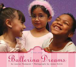 Ballerina Dreams: A True Story, written by Lauren Thompson, photographed by James Estrin (Feiwel & Friends, 2007)
