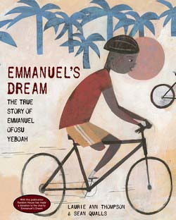 Emmanuel's Dream: The True Story of Emmanuel Ofosu Yeboah, written by Laurie Ann Thompson, illustrated by Sean Qualls (Schwartz & Wade Books, 2015)