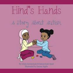 Hind's Hands: A Story about Autism, written by Umm Juwayriyah and Juwayriyah Ayed, illustrated by Emma Apple (As Sabr Publications, 2012)