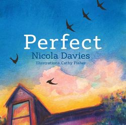 Perfect, written by Nicola Davies and illustrated by Cathy Fisher (Graffeg, 2016)