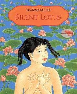 Silent Lotus, by Jeanne M. Lee (first published by Farrar Straus & Giroux, 1991)