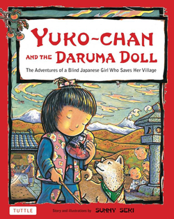Yuko-chan and the Daruma Doll: The Adventures of a Blind Japanese Girl Who saves Her Village, by Sunny Seki (Tuttle, 2012)