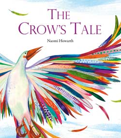 The Crow's Tale, by Naomi Howarth (Janetta Otter-Barry Books, Frances Lincoln, 2015)