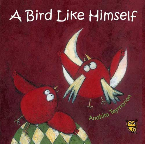 A Bird Like Himself, by Anahita Teymorian, translated by Azita Rassi (Tiny Owl Publishing, 2015/2017)