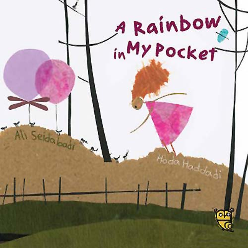 A Rainbow in My Pocket, written by Ali Seidabadi, illustrated by Hoda Haddadi (Tiny Owl Publishing, 2016)