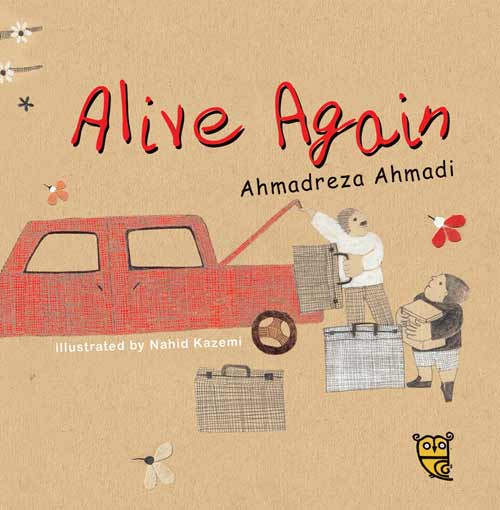 Alive Again, written by Ahmadreza Ahmadi, illustrated by Nahid Kazemi(Tiny Owl Publishing, 2015)