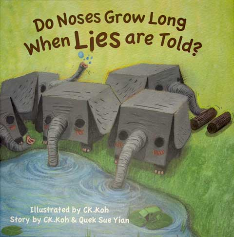 Do Noses Grow Long When Lies are Told? written by CK Koh and Quek Sue-Yian and illustrated by CK Koh (Magic Bird Publishing (Malaysia), 2012)