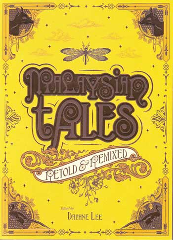 Malaysian Tales: Retold & Remied, edited by Daphne Lee (ZI Publications (Malaysia), 2011)