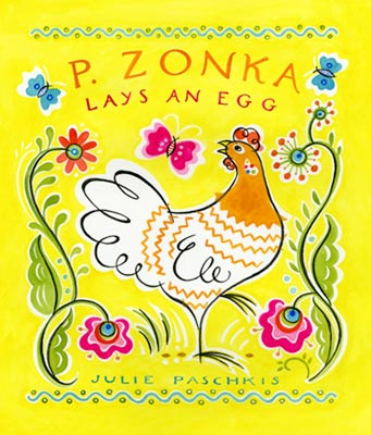P. Zonka Lays an Egg, by Julie Paschkis (Peachtree Publishers, 2015)