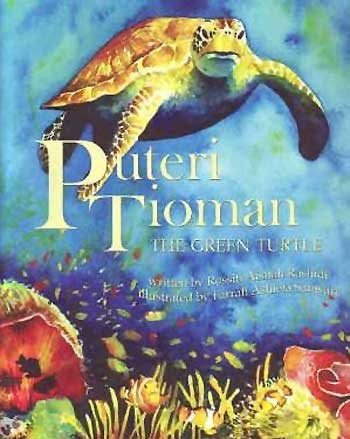 Puteri Tioman: The Green Turtle, by Rossiti Aishah Rashidi, illustrated by Farrah Ashiela Samsuri (RainTree (Malaysia), 2011)