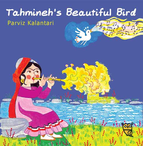 Tahmineh's Beautiful Bird, by Parviz Kalantari (Tiny Owl Publishing, 2015)