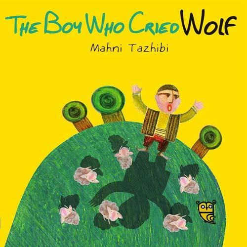 The Boy Who Cried Wolf, by Mahni Tazhibi (Tiny Owl Publishing, 2015)