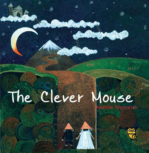 The Clever Mouse, by Anahita Teymorian (Tiny Owl Publishing, 2015)