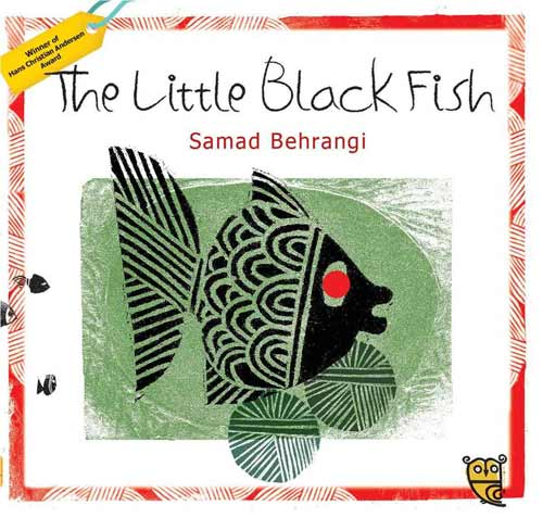The Little Black Fish, written by Samad Behrangi, illustrated by Farshid Mesghali (Tiny Owl Publishing, 2015)