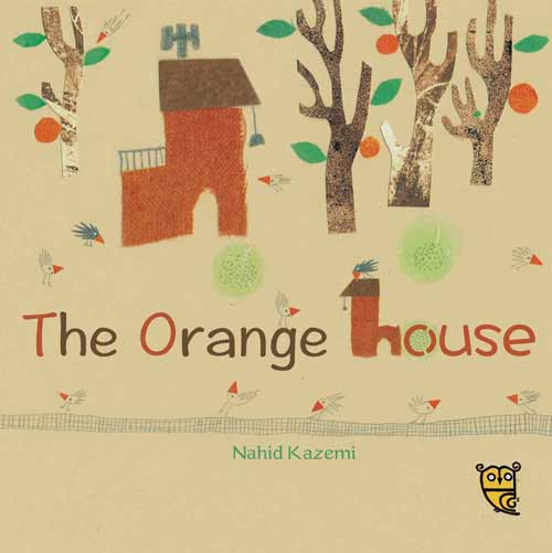 The Orange House, by Nahid Kazemi (Tiny Owl Publishing, 2016)