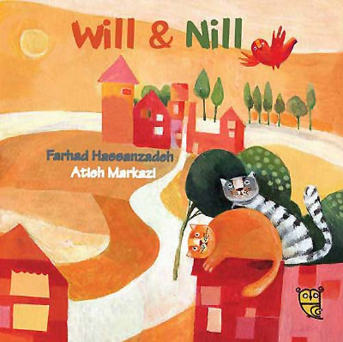 Will & Nill, written by Farhad Hasanzadeh and illustrated by Atieh Markazi (Tiny Owl Publishing, 2016)