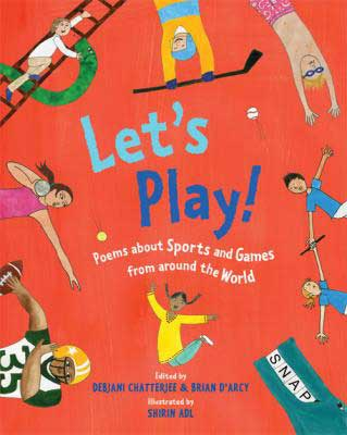 Let's Play! Poems About Sports and Games from Around the World, edited by Debjani Chatterjee and Brian D'Arcy, illustrated by Shirin Adl