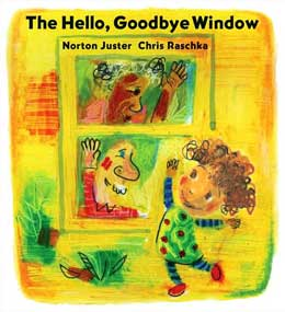 The Hello, Goodbye Window by Norman Juster and Chris Raszka