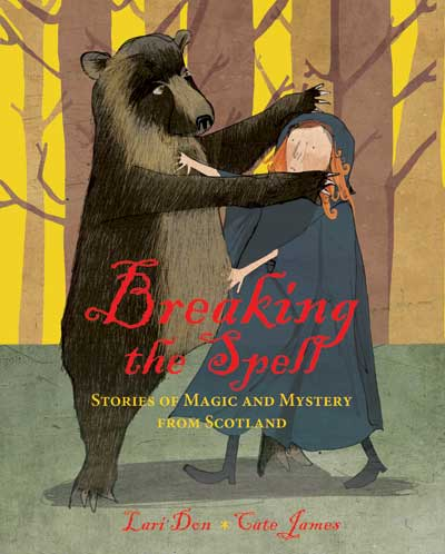Breaking the Spell: Stories of Magic and Mystery from Scotland, by Lari Don, illustrated by Cate James (Frances Lincoln)