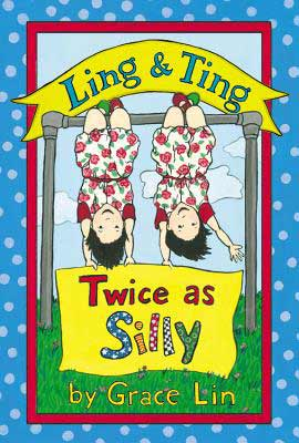 Ling & Ting: Twice as Silly, by Grace Lin (Little, Brown Books for Young Readers, 2014)