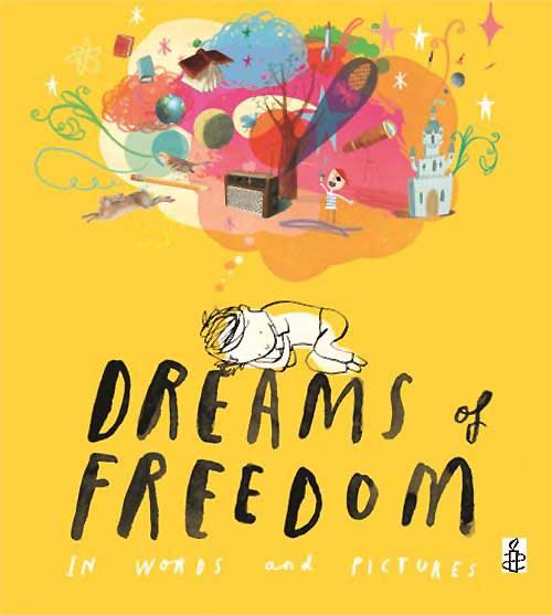 Dreams of Freedom: In Words and Pictures (Amnesty international/Frances Lincoln, 2015)