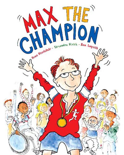 Max the Champion, written by Sean Stockdale and Alexandra Strick, illustrated by Ros Asquith (Frances Lincoln, 2013)