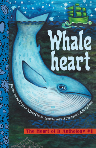 Whaleheart: The Heart of It Anthology #1, by Maya Christina Gonzalez and 23 new/emerging ArtistAuthors (Reflection Press, 2015)