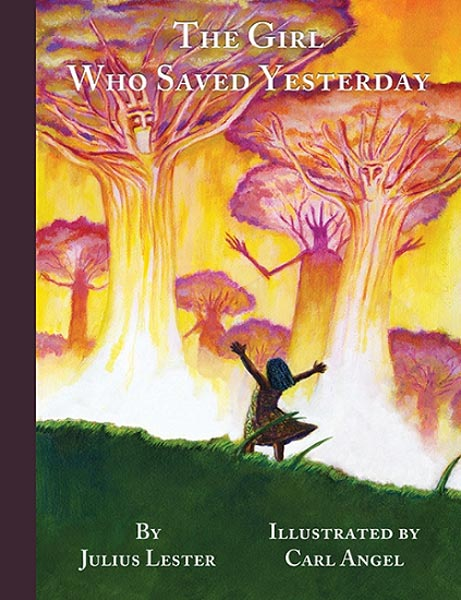 The Girl Who Saved Yesterday written by Julius Lester, illustrated by Carl Angel (Creston Books, 2016)